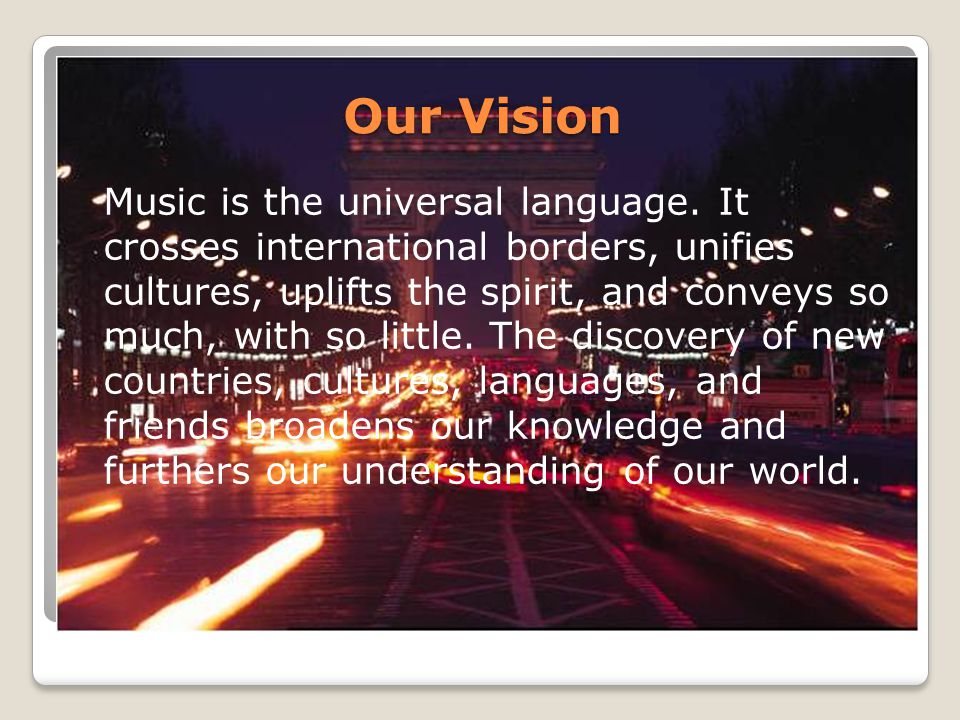 Our Vision Music is the universal language.