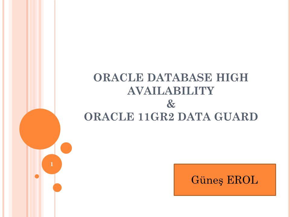 ORACLE DATABASE HIGH AVAILABILITY & ORACLE 11GR2 DATA GUARD 1 Güneş EROL