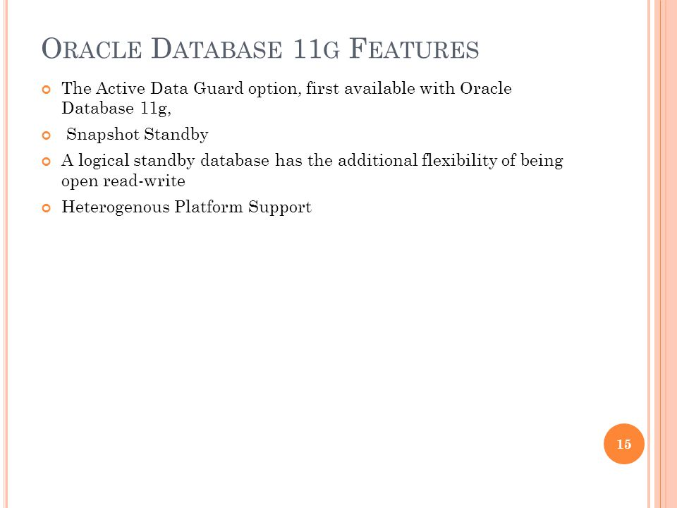 O RACLE D ATABASE 11 G F EATURES The Active Data Guard option, first available with Oracle Database 11g, Snapshot Standby A logical standby database h