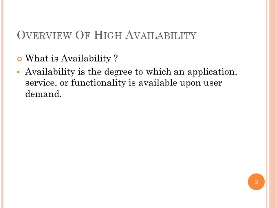 O VERVIEW O F H IGH A VAILABILITY What is Availability ? Availability is the degree to which an application, service, or functionality is available up