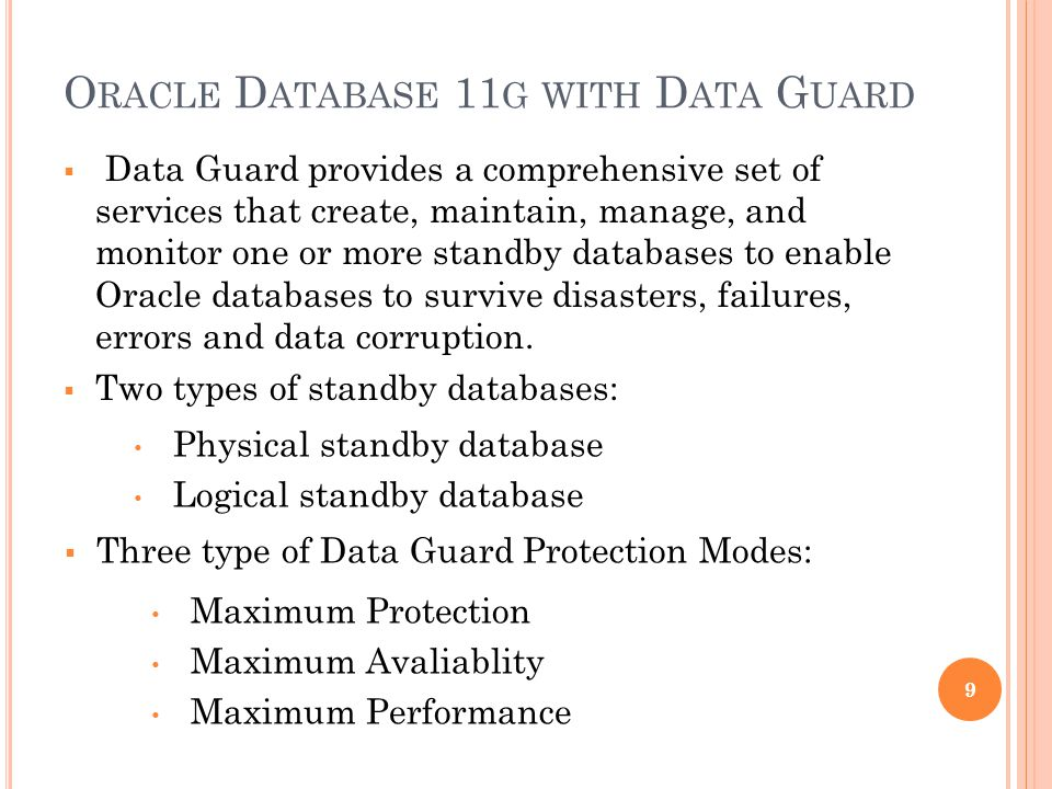 O RACLE D ATABASE 11 G WITH D ATA G UARD Data Guard provides a comprehensive set of services that create, maintain, manage, and monitor one or more st
