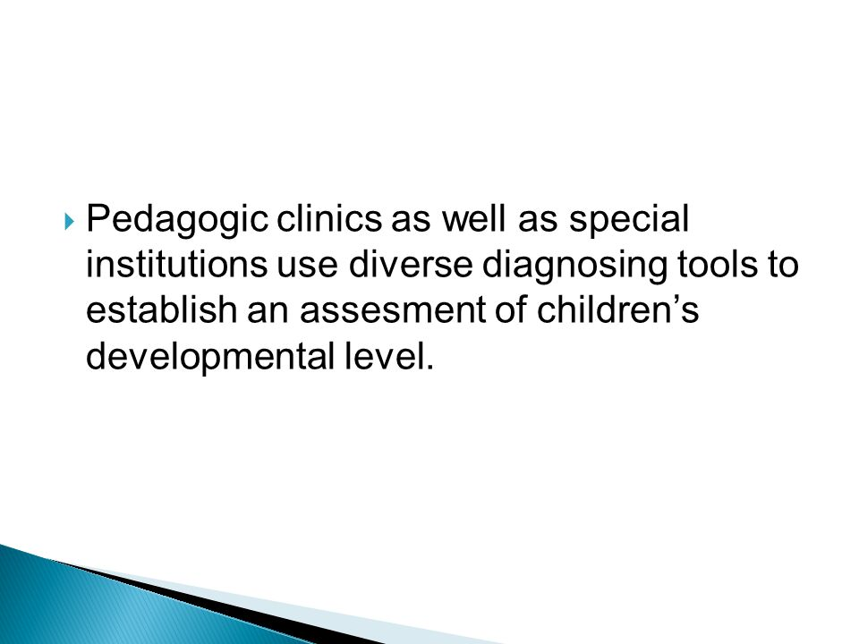 Pedagogic clinics as well as special institutions use diverse diagnosing tools to establish an assesment of childrens developmental level.