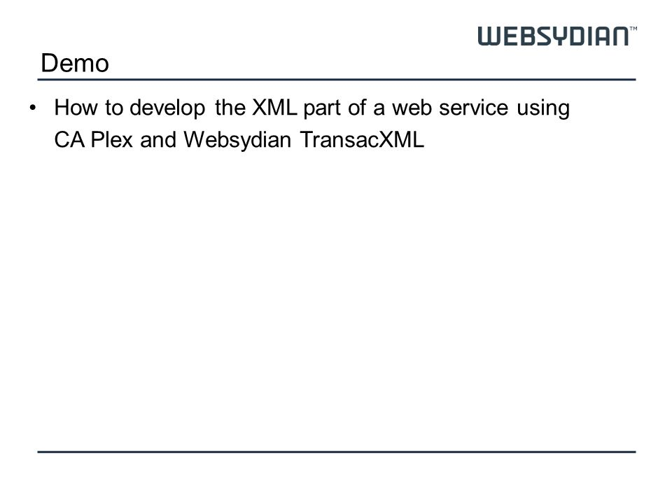 Demo How to develop the XML part of a web service using CA Plex and Websydian TransacXML