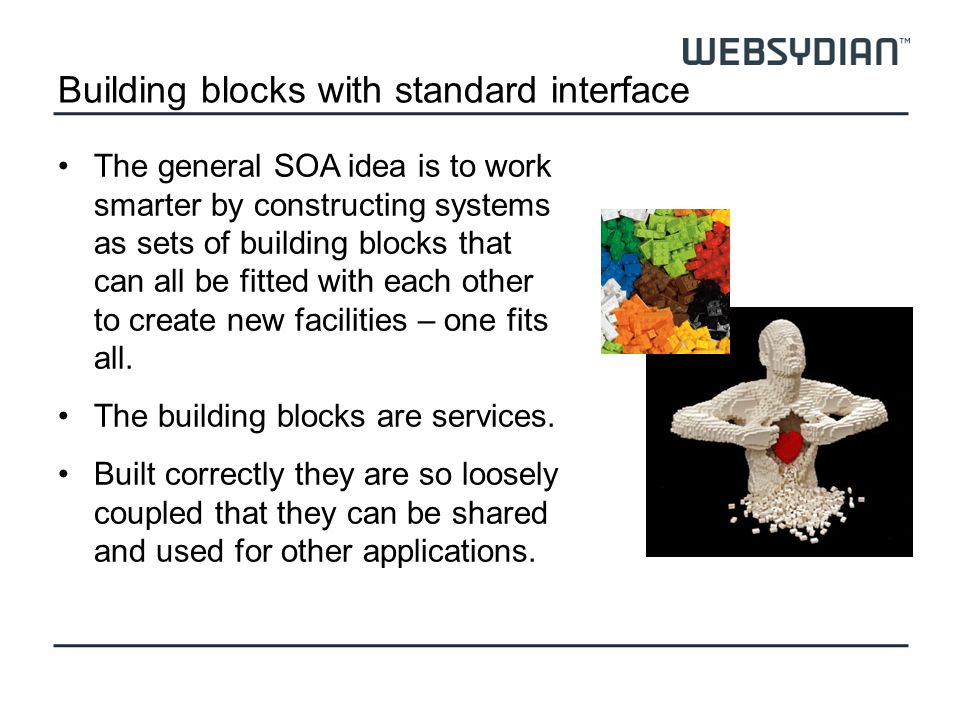 Building blocks with standard interface The general SOA idea is to work smarter by constructing systems as sets of building blocks that can all be fit