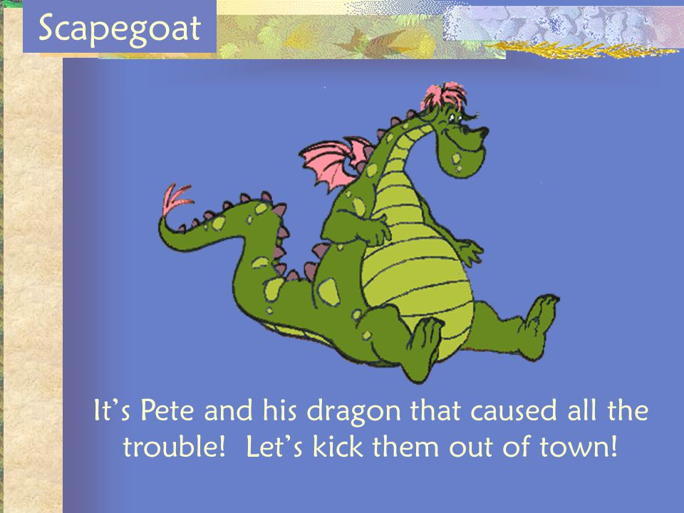 Scapegoat Its Pete and his dragon that caused all the trouble! Lets kick them out of town!