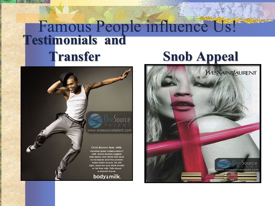 Famous People influence Us! Testimonials and Transfer Snob Appeal