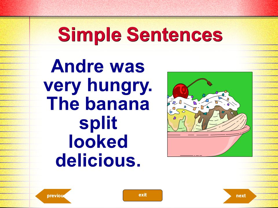 Andre was very hungry. The banana split looked delicious. 4.5 Simple Sentences nextprevious exit