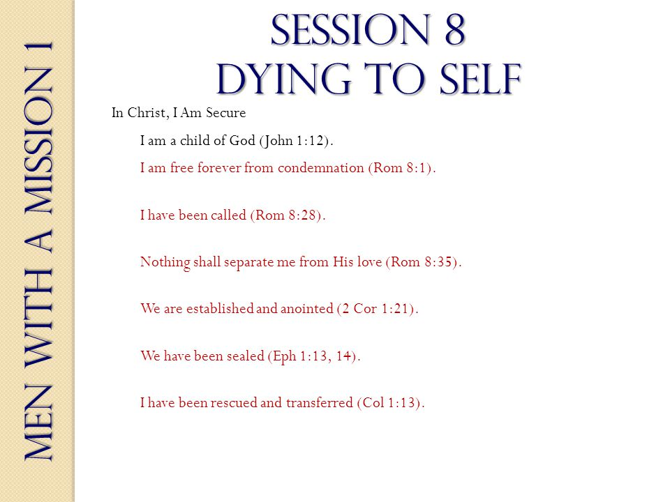 Men With a Mission 1 Session 8 dying to self I am free forever from condemnation (Rom 8:1).