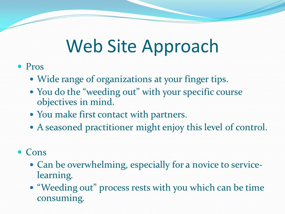 Web Site Approach Pros Wide range of organizations at your finger tips.