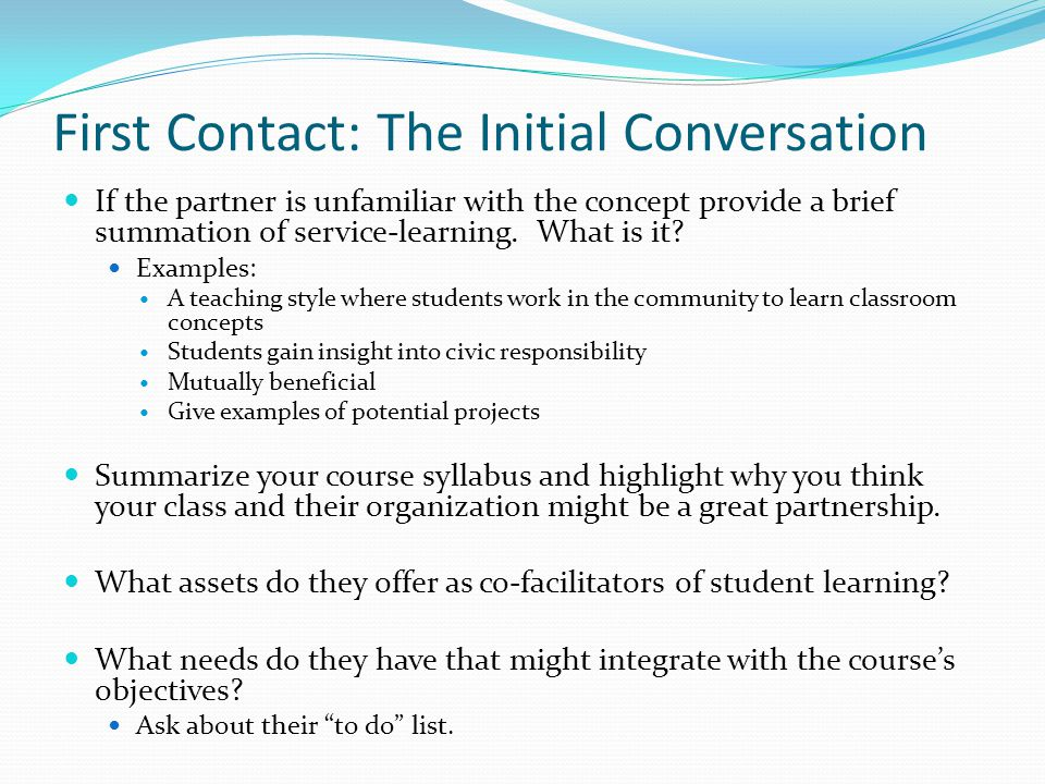 First Contact: The Initial Conversation If the partner is unfamiliar with the concept provide a brief summation of service-learning.