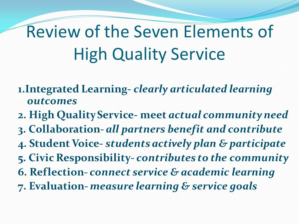 Review of the Seven Elements of High Quality Service 1.Integrated Learning- clearly articulated learning outcomes 2.