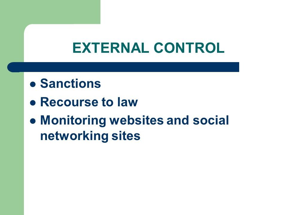 EXTERNAL CONTROL Sanctions Recourse to law Monitoring websites and social networking sites