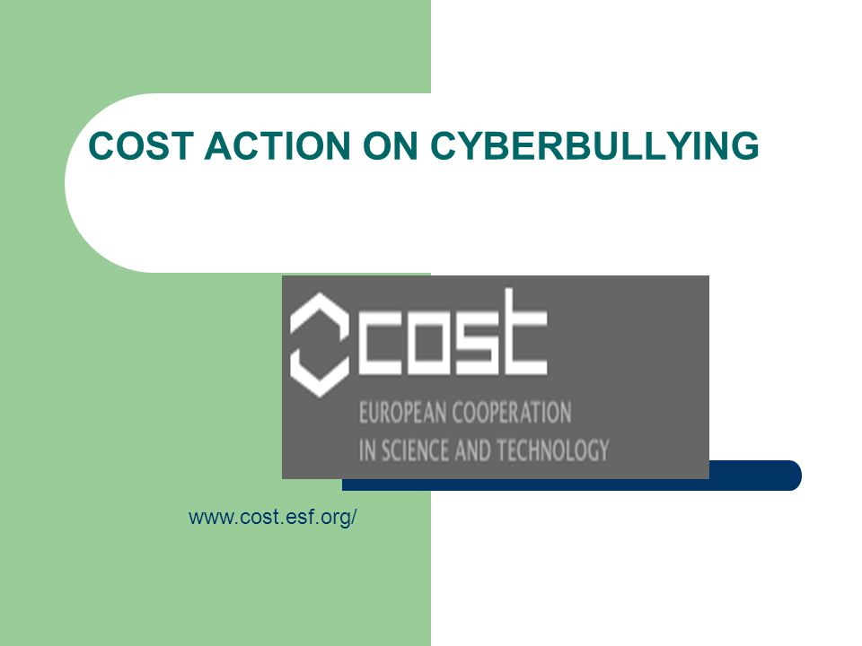 COST ACTION ON CYBERBULLYING www.cost.esf.org/