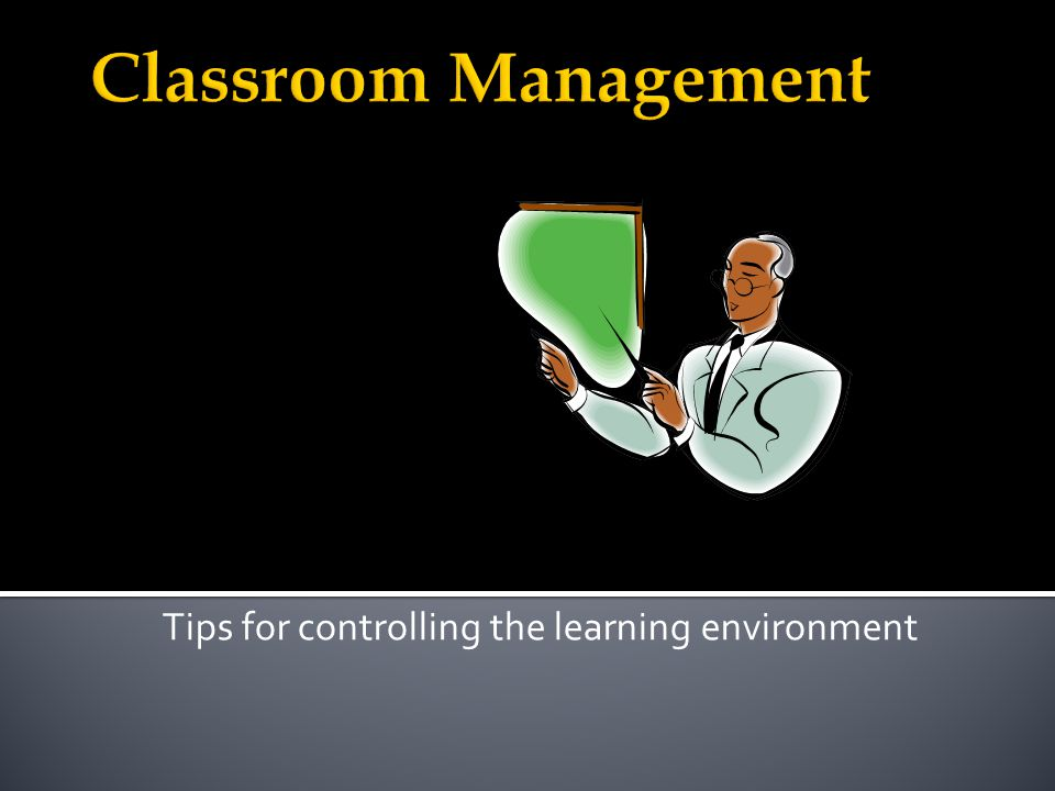 Tips for controlling the learning environment