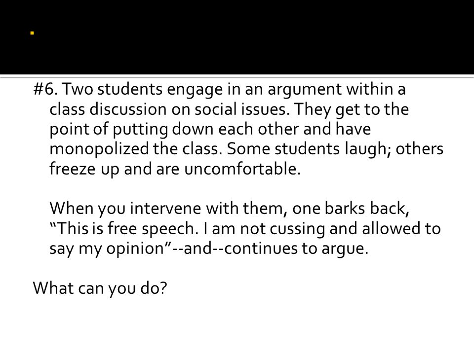 #6. Two students engage in an argument within a class discussion on social issues.
