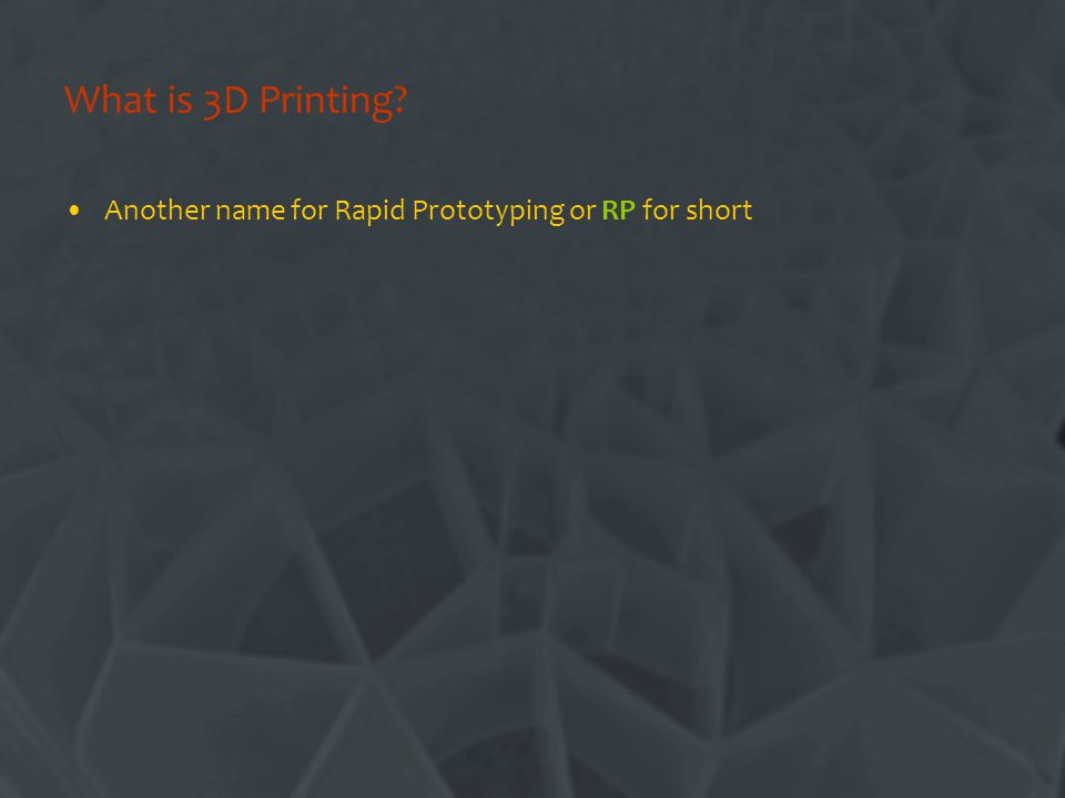 What is 3D Printing? Another name for Rapid Prototyping or RP for short