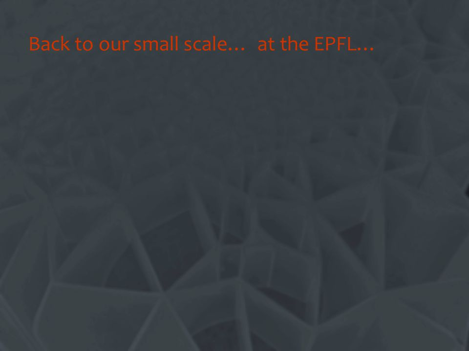 Back to our small scale… at the EPFL…