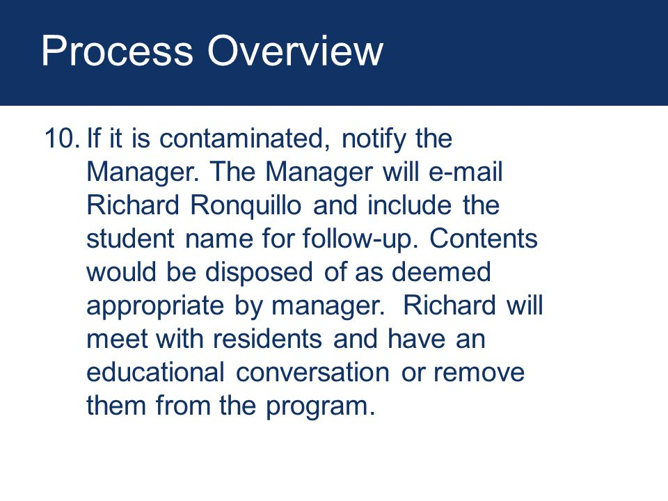 Process Overview 10.If it is contaminated, notify the Manager.