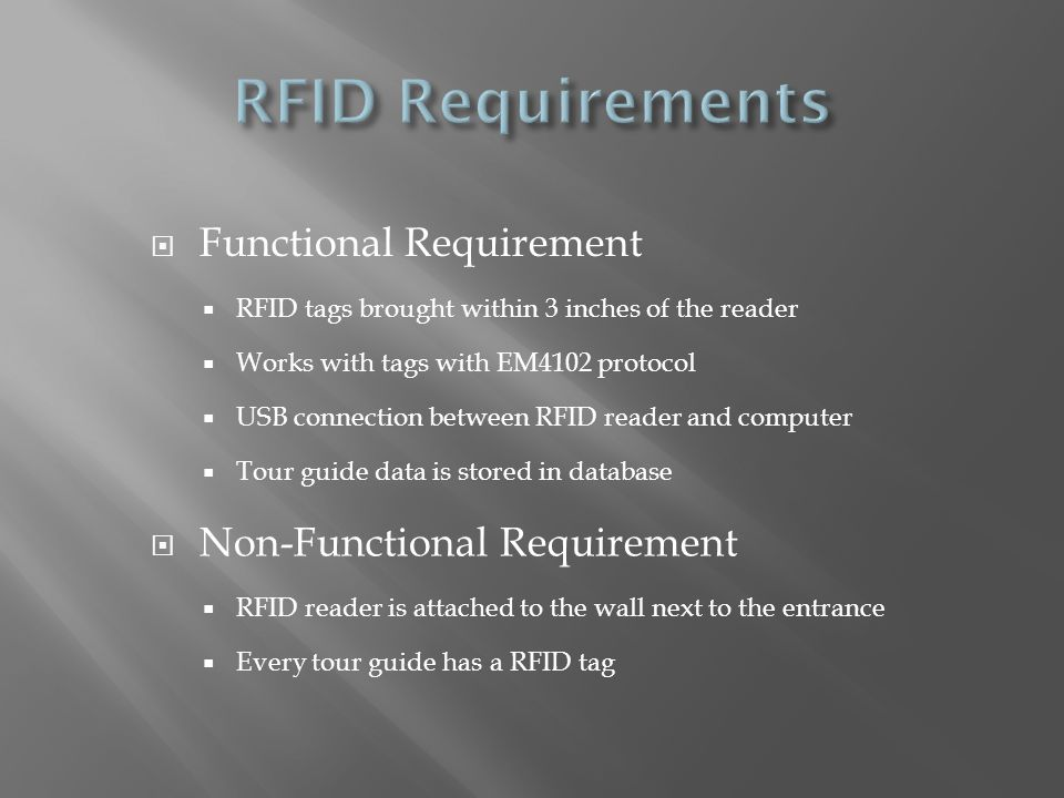 Functional Requirement RFID tags brought within 3 inches of the reader Works with tags with EM4102 protocol USB connection between RFID reader and com