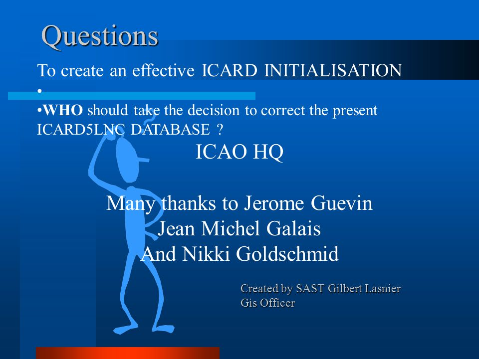 Questions Created by SAST Gilbert Lasnier Gis Officer To create an effective ICARD INITIALISATION WHO should take the decision to correct the present