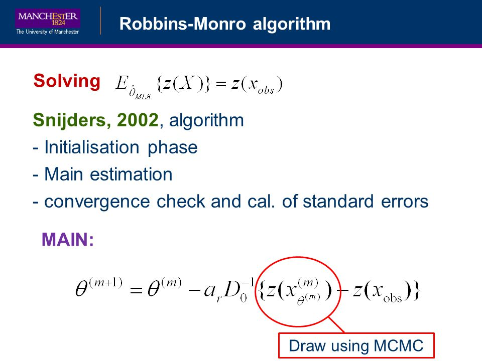 Robbins-Monro algorithm Solving Snijders, 2002, algorithm - Initialisation phase - Main estimation - convergence check and cal.