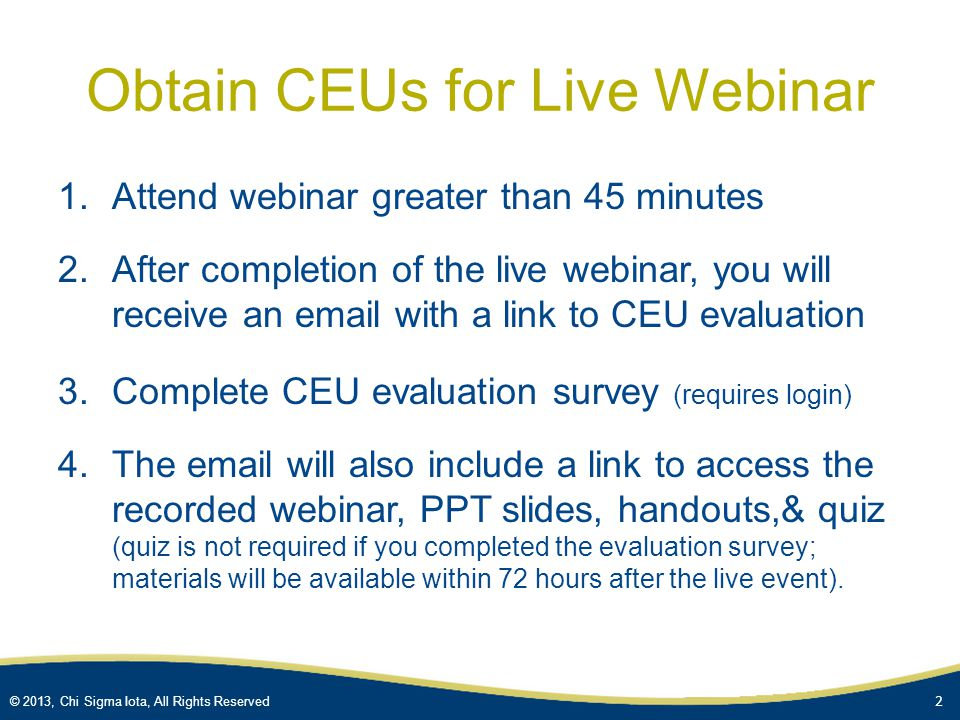 © 2013, Chi Sigma Iota, All Rights Reserved CSI Webinar Series Obtaining CEUs & viewing your certificate Click to advance the slides & play audio directions 1