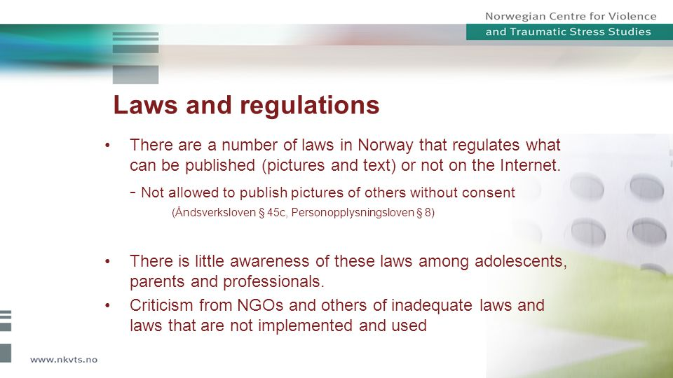 There are a number of laws in Norway that regulates what can be published (pictures and text) or not on the Internet. - Not allowed to publish picture