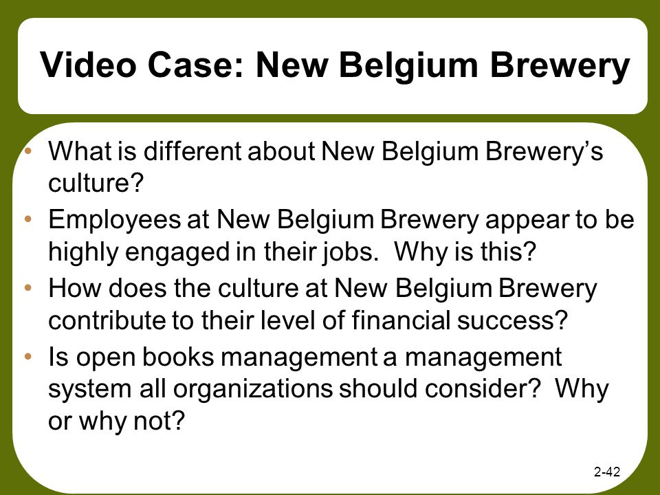 Video Case: New Belgium Brewery What is different about New Belgium Brewerys culture? Employees at New Belgium Brewery appear to be highly engaged in
