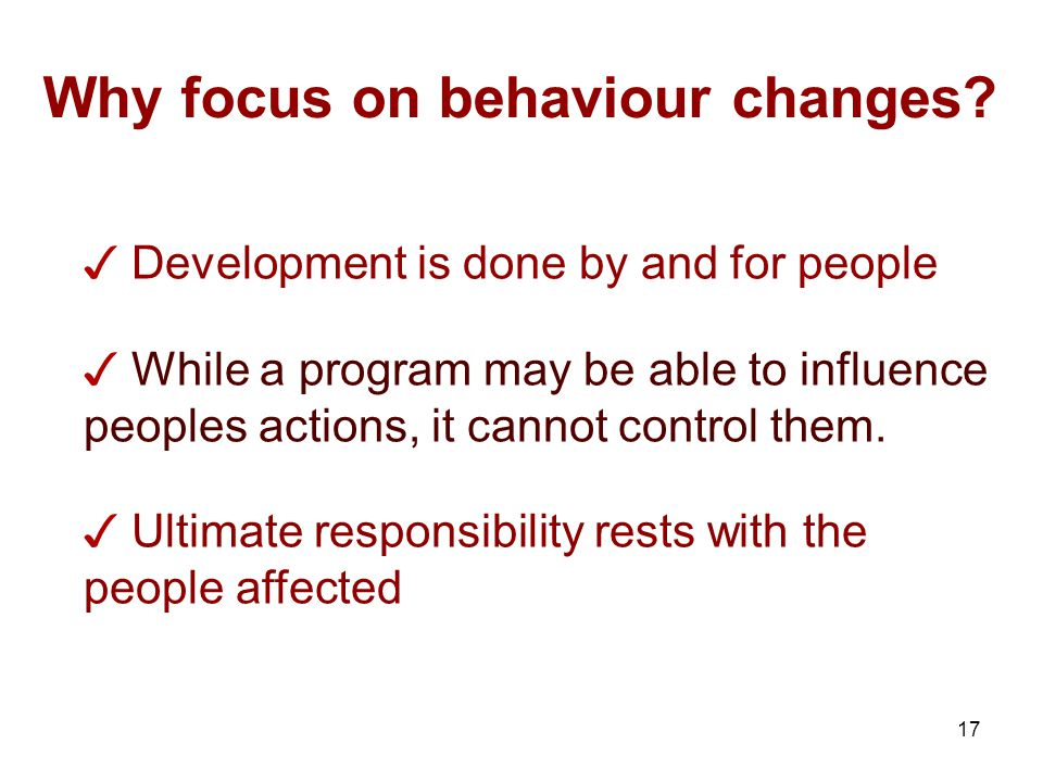 17 Why focus on behaviour changes.