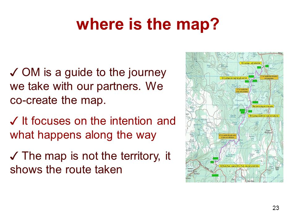 23 where is the map. OM is a guide to the journey we take with our partners.