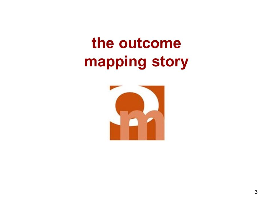 3 the outcome mapping story