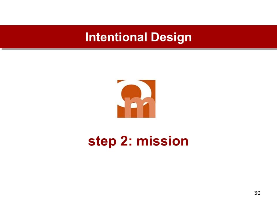 30 step 2: mission Intentional Design