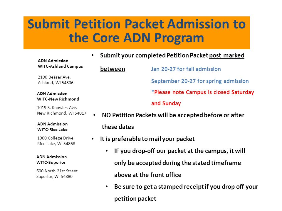 Submit Petition Packet Admission to the Core ADN Program Submit your completed Petition Packet post-marked between Jan 20-27 for fall admission Septem