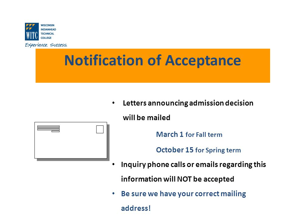 Notification of Acceptance Letters announcing admission decision will be mailed March 1 for Fall term October 15 for Spring term Inquiry phone calls o