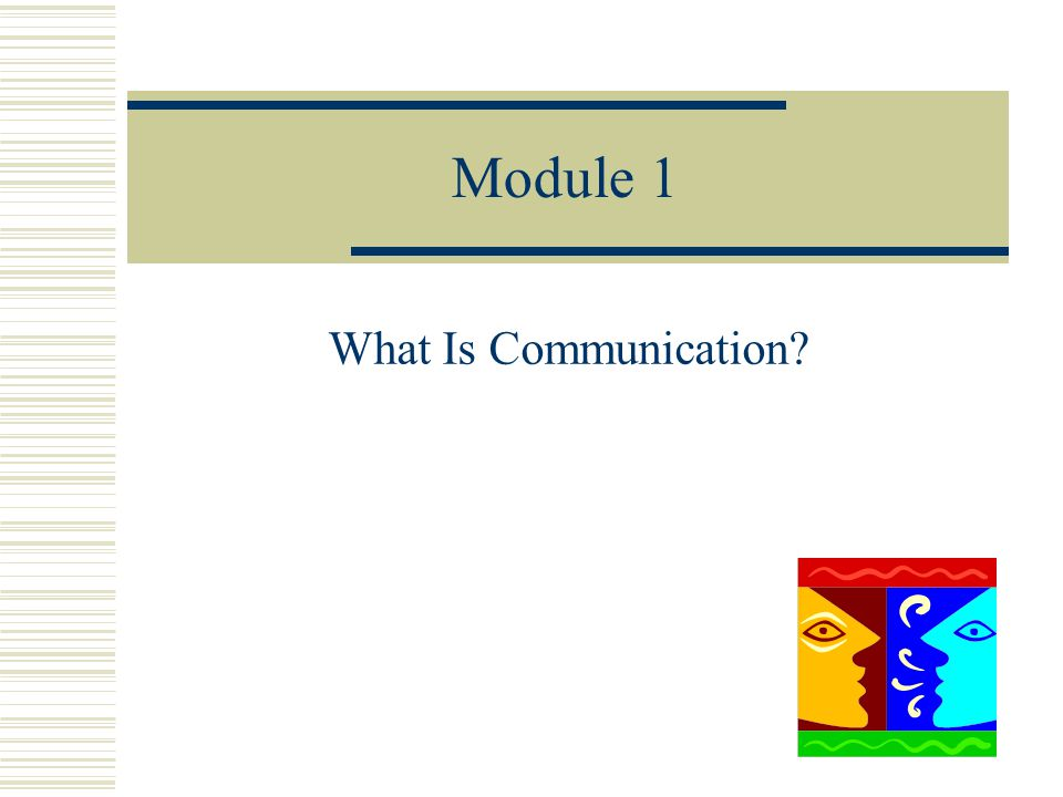 Module 1 What Is Communication?