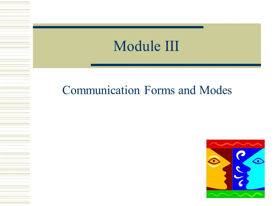 Module III Communication Forms and Modes