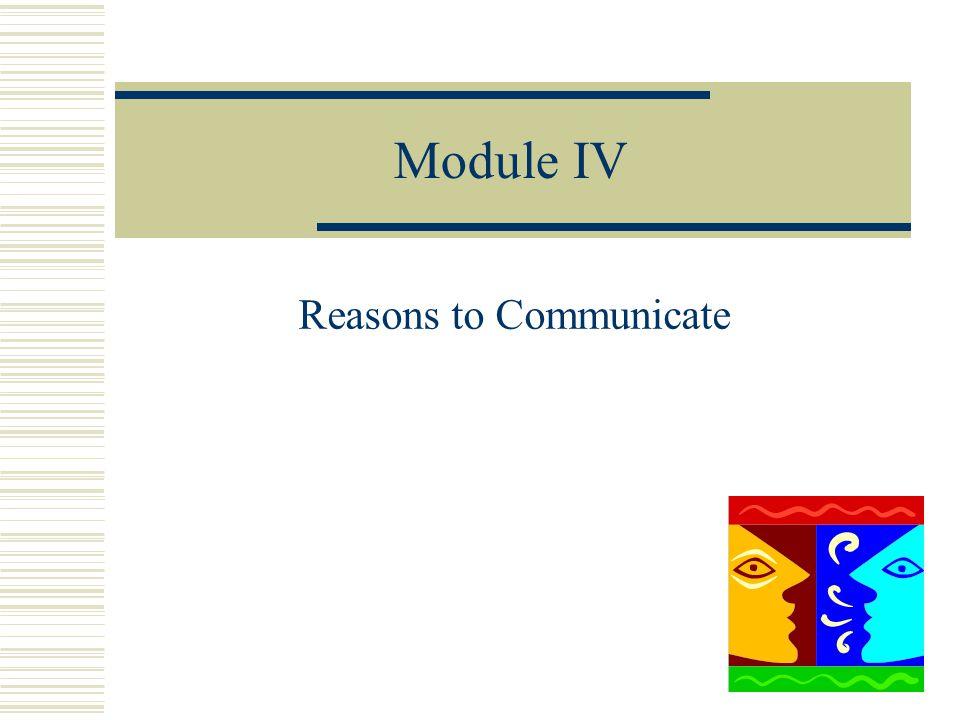 Module IV Reasons to Communicate