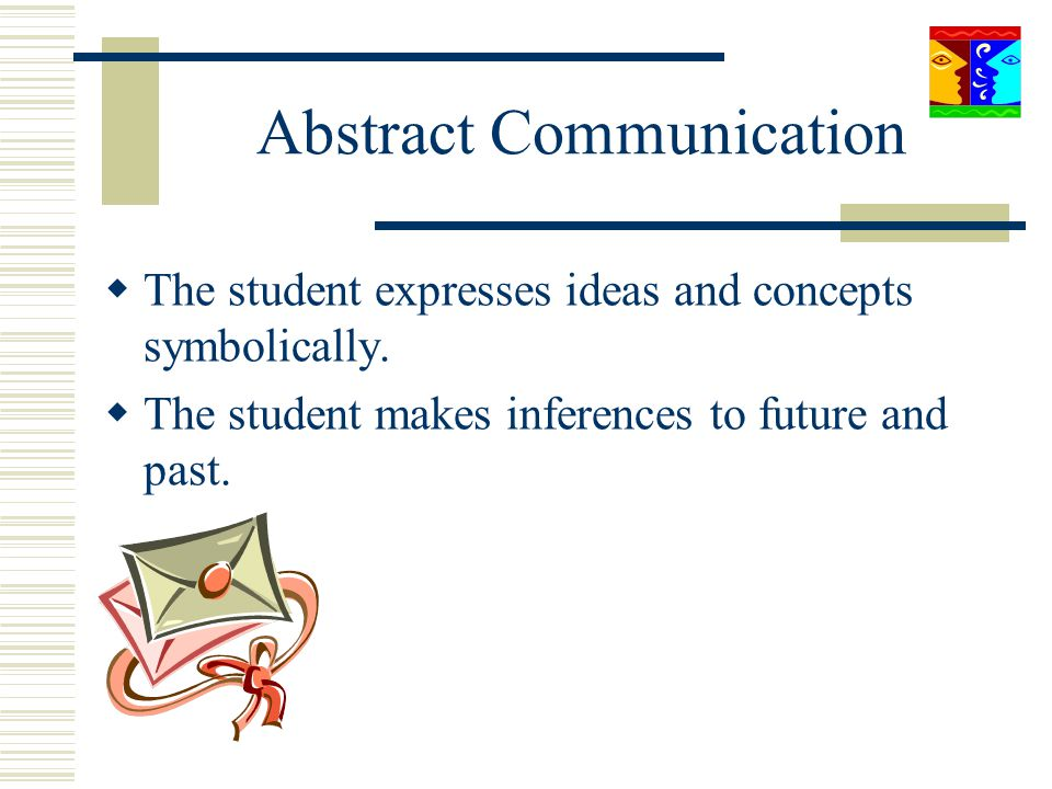 Abstract Communication The student expresses ideas and concepts symbolically. The student makes inferences to future and past.