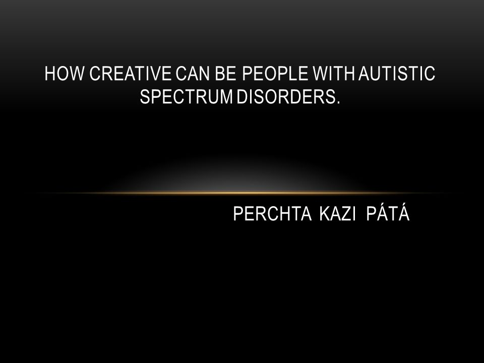 HOW CREATIVE CAN BE PEOPLE WITH AUTISTIC SPECTRUM DISORDERS. PERCHTA KAZI PÁTÁ