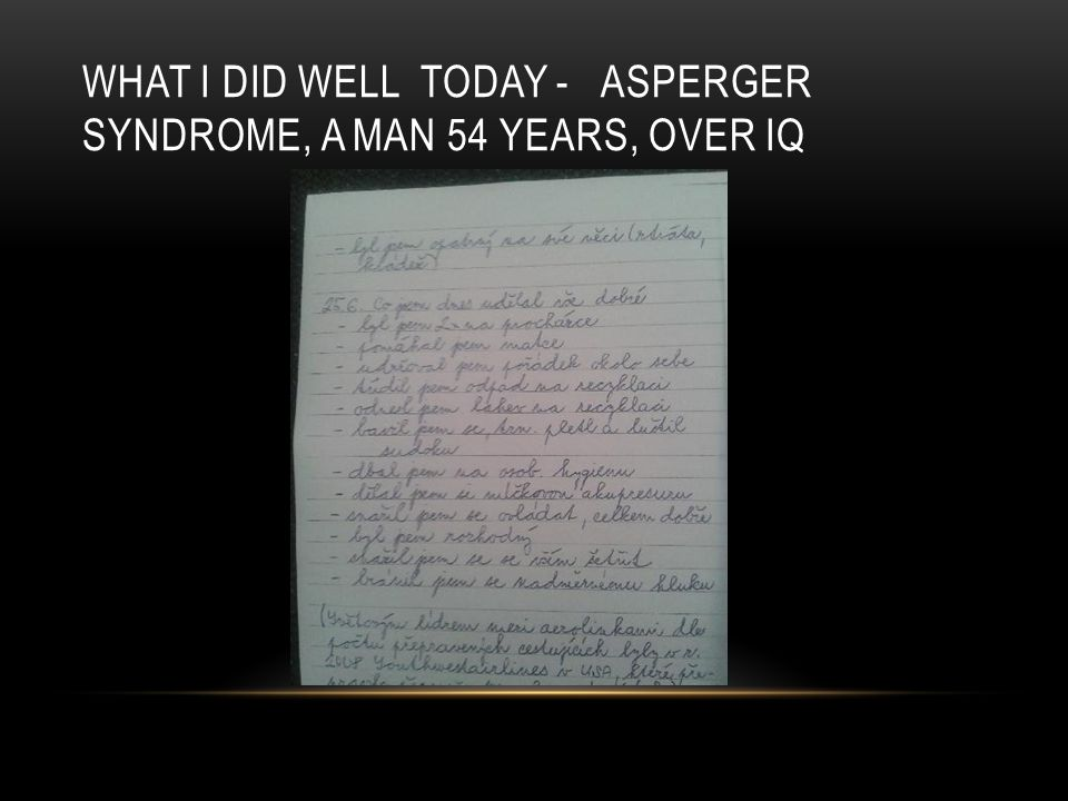 WHAT I DID WELL TODAY - ASPERGER SYNDROME, A MAN 54 YEARS, OVER IQ