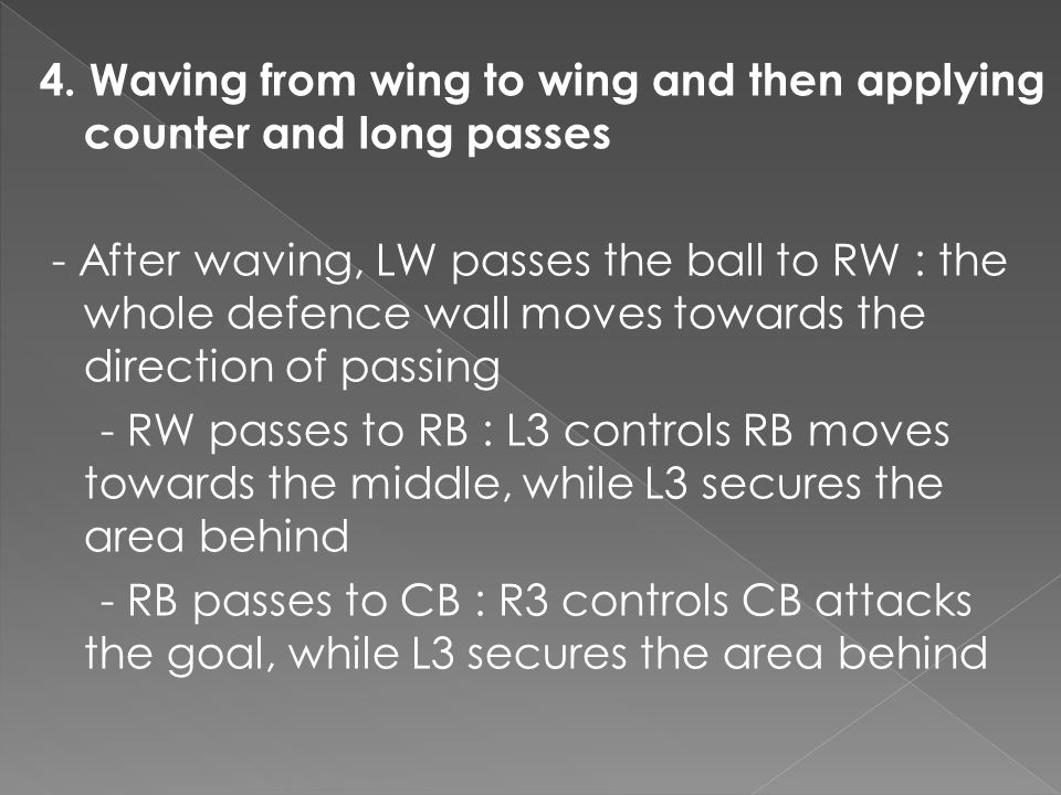 4. Waving from wing to wing and then applying counter and long passes - After waving, LW passes the ball to RW : the whole defence wall moves towards