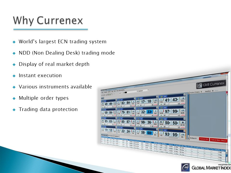 Worlds largest ECN trading system NDD (Non Dealing Desk) trading mode Display of real market depth Instant execution Various instruments available Multiple order types Trading data protection