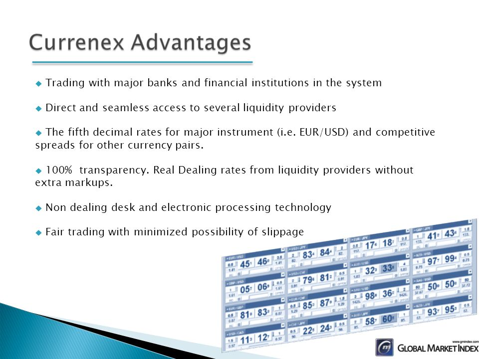 Trading with major banks and financial institutions in the system Direct and seamless access to several liquidity providers The fifth decimal rates for major instrument (i.e.
