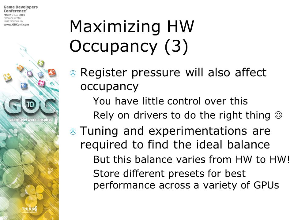 Maximizing HW Occupancy (3) Register pressure will also affect occupancy You have little control over this Rely on drivers to do the right thing Tunin