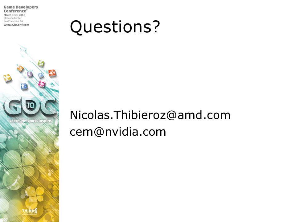Questions? Nicolas.Thibieroz@amd.com cem@nvidia.com