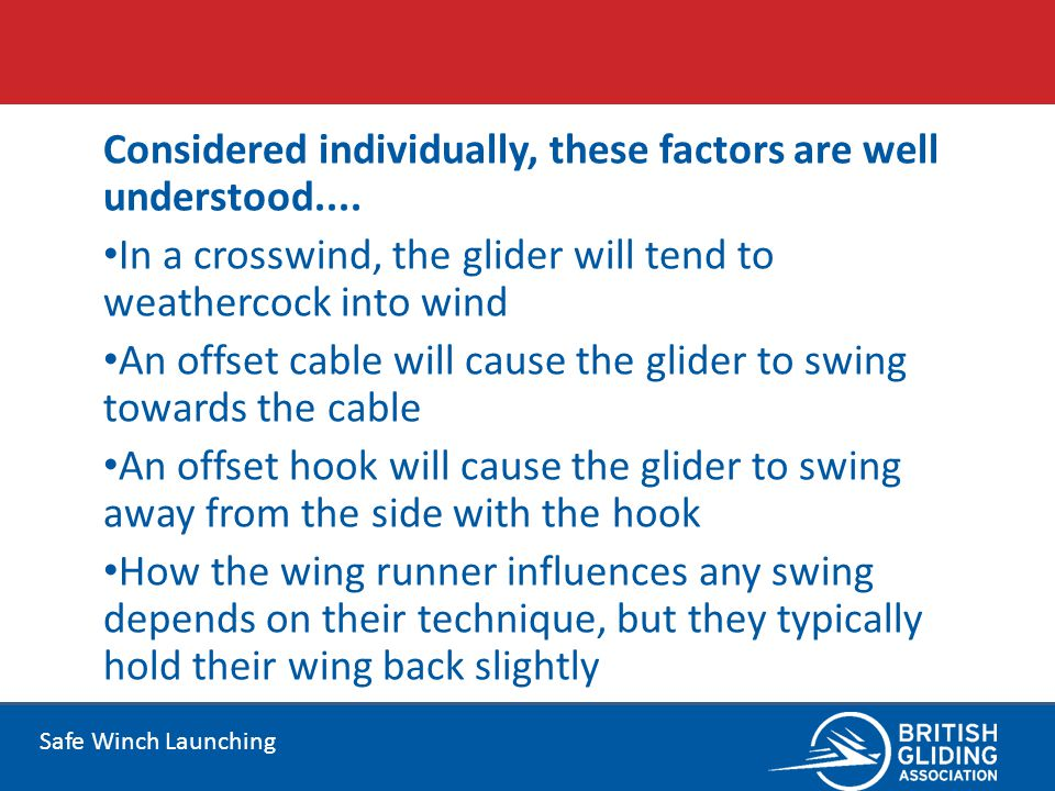 Safe Winch Launching Considered individually, these factors are well understood.... In a crosswind, the glider will tend to weathercock into wind An o