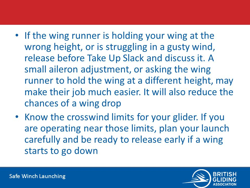 Safe Winch Launching If the wing runner is holding your wing at the wrong height, or is struggling in a gusty wind, release before Take Up Slack and d