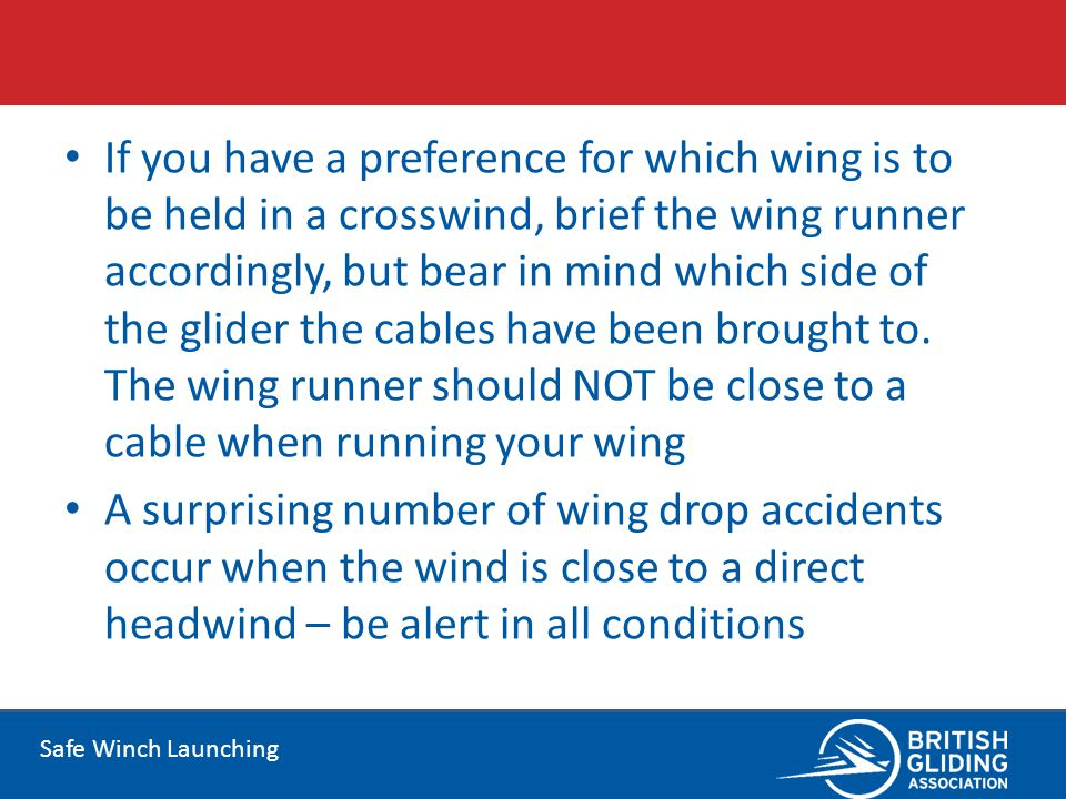 Safe Winch Launching If you have a preference for which wing is to be held in a crosswind, brief the wing runner accordingly, but bear in mind which s