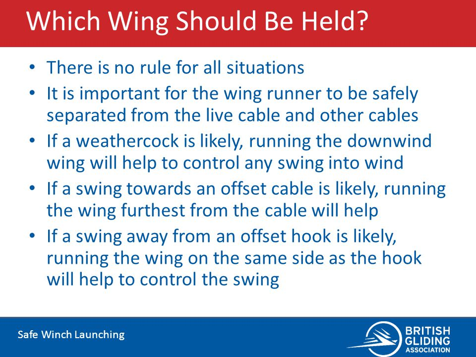 Safe Winch Launching Which Wing Should Be Held? There is no rule for all situations It is important for the wing runner to be safely separated from th