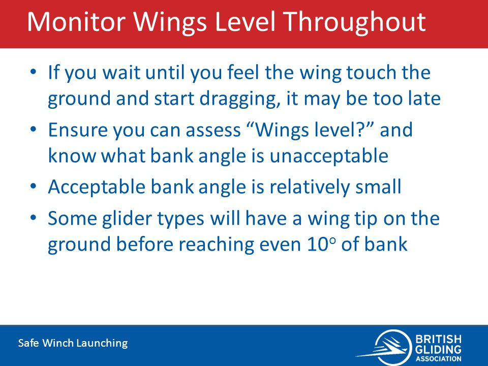 Safe Winch Launching Monitor Wings Level Throughout If you wait until you feel the wing touch the ground and start dragging, it may be too late Ensure